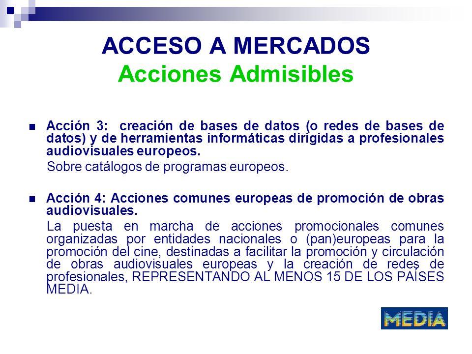 ACCESO A MERCADOS Acciones Admisibles Acción 3: creación de bases de datos (o redes de bases de datos) y de herramientas informáticas dirigidas a profesionales audiovisuales europeos.