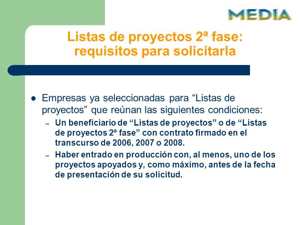 Listas de proyectos 2ª fase: requisitos para solicitarla Empresas ya seleccionadas para Listas de proyectos que reúnan las siguientes condiciones: – Un beneficiario de Listas de proyectos o de Listas de proyectos 2ª fase con contrato firmado en el transcurso de 2006, 2007 o 2008.