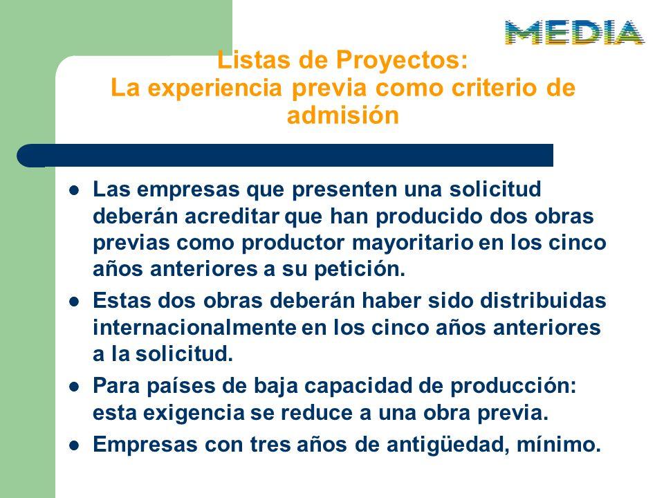 Listas de Proyectos: La experiencia previa como criterio de admisión Las empresas que presenten una solicitud deberán acreditar que han producido dos obras previas como productor mayoritario en los cinco años anteriores a su petición.