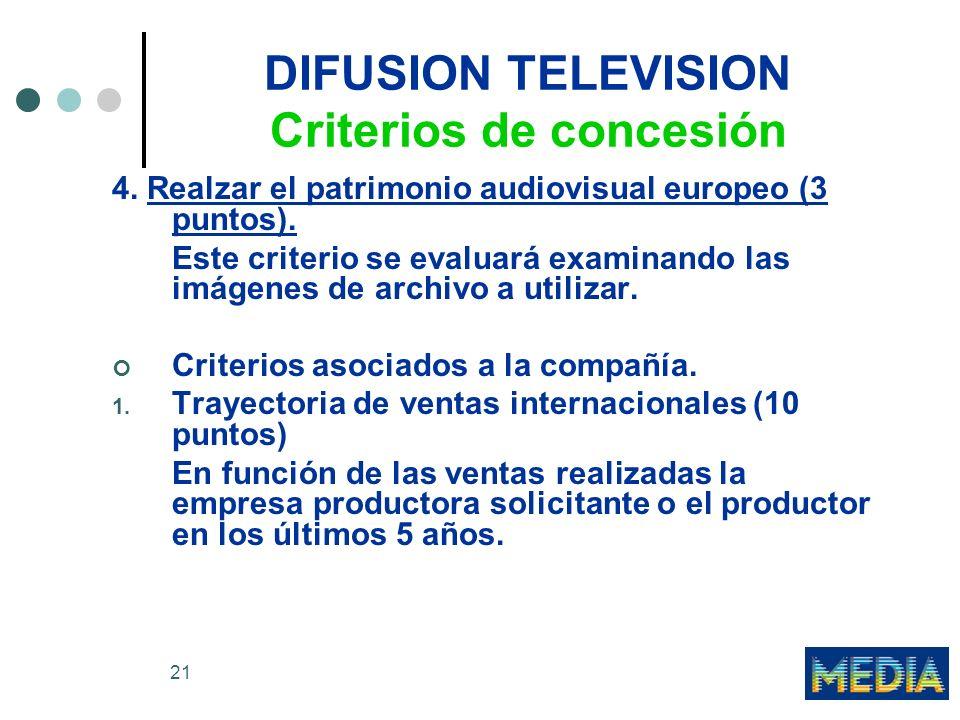 21 DIFUSION TELEVISION Criterios de concesión 4. Realzar el patrimonio audiovisual europeo (3 puntos). Este criterio se evaluará examinando las imágen