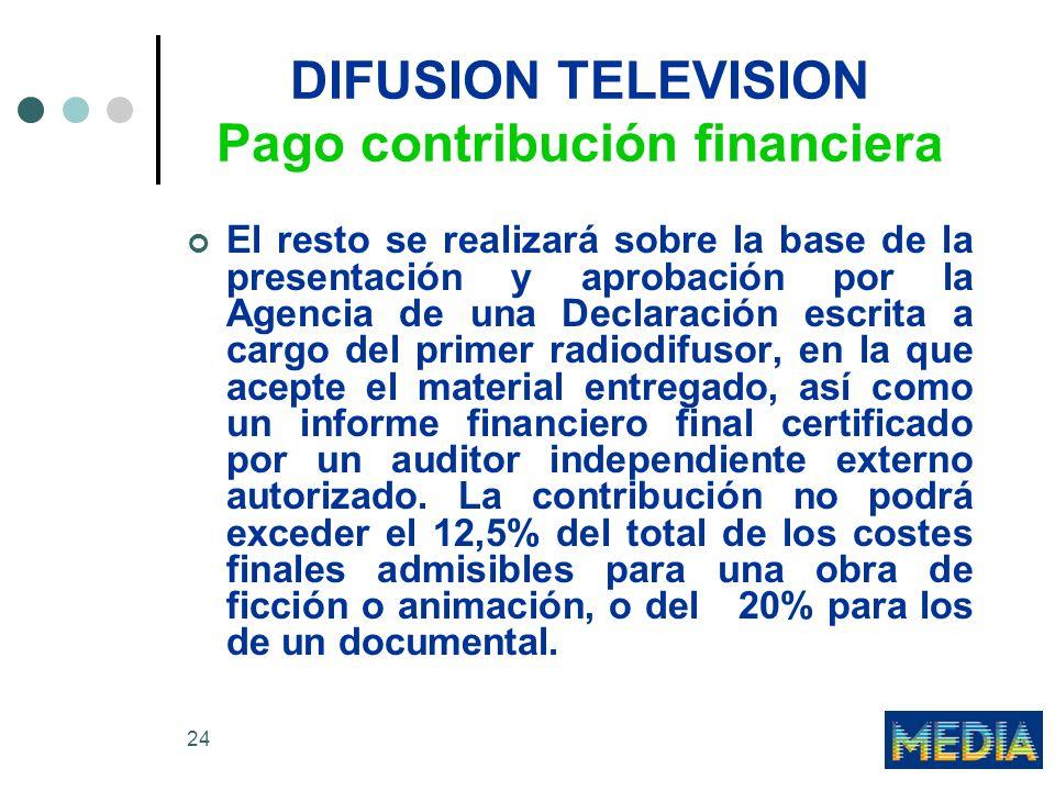 24 DIFUSION TELEVISION Pago contribución financiera El resto se realizará sobre la base de la presentación y aprobación por la Agencia de una Declarac