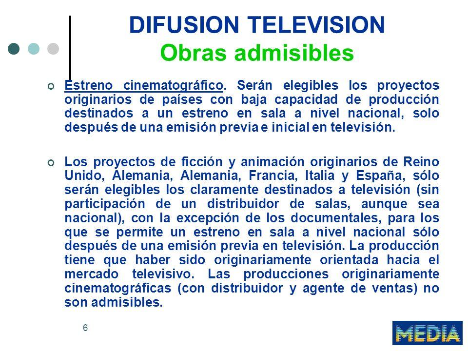 6 DIFUSION TELEVISION Obras admisibles Estreno cinematográfico. Serán elegibles los proyectos originarios de países con baja capacidad de producción d