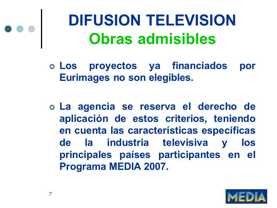 7 DIFUSION TELEVISION Obras admisibles Los proyectos ya financiados por Eurimages no son elegibles. La agencia se reserva el derecho de aplicación de