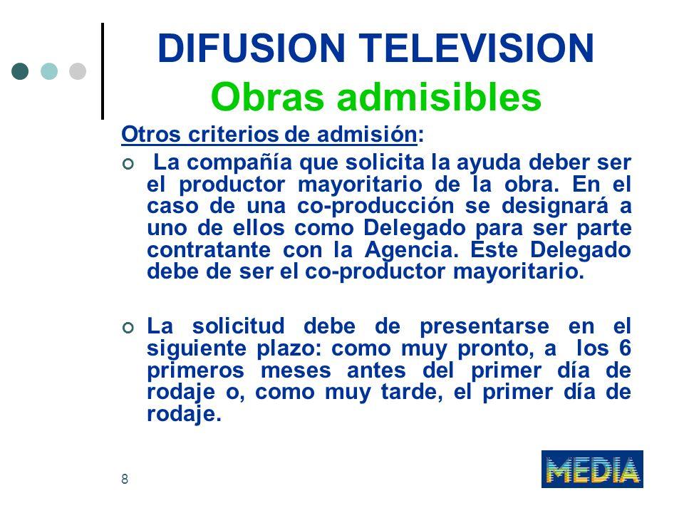 8 DIFUSION TELEVISION Obras admisibles Otros criterios de admisión: La compañía que solicita la ayuda deber ser el productor mayoritario de la obra. E