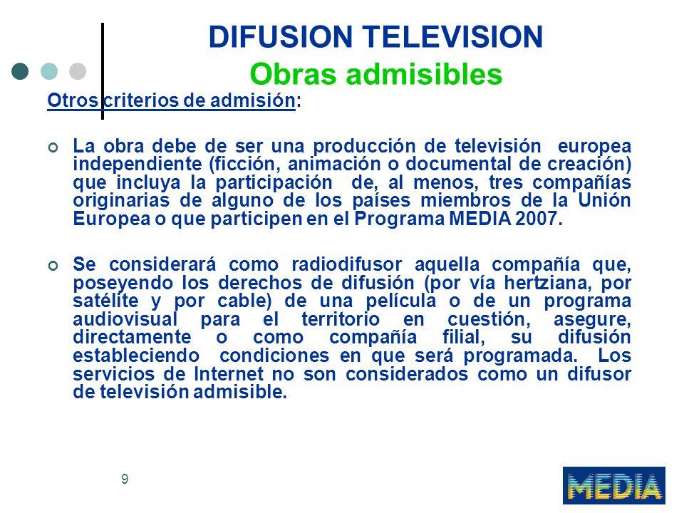 9 DIFUSION TELEVISION Obras admisibles Otros criterios de admisión: La obra debe de ser una producción de televisión europea independiente (ficción, a