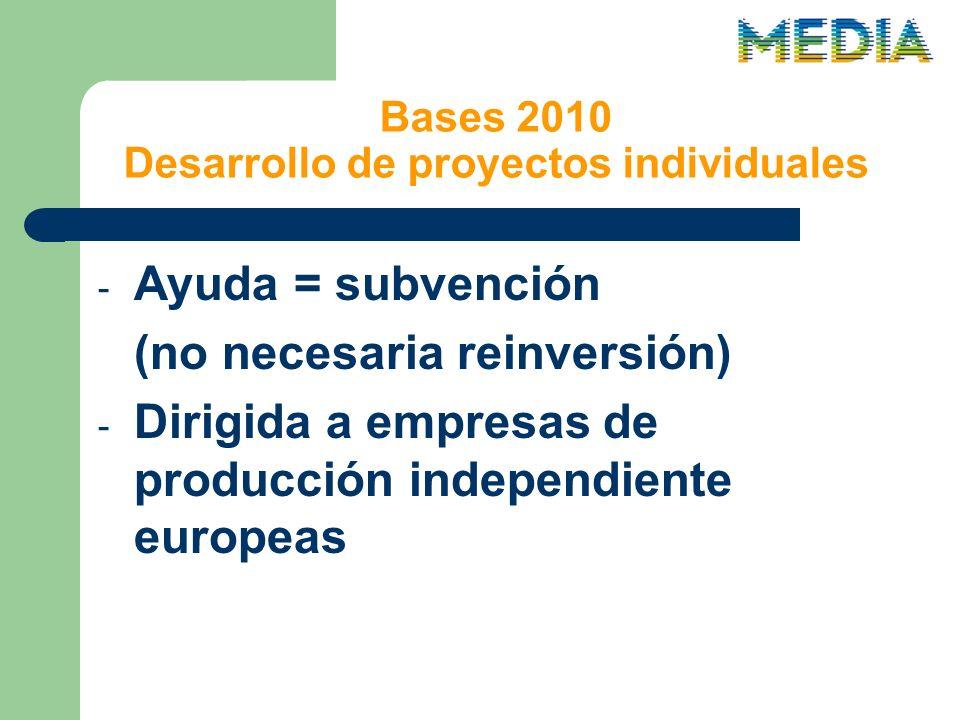 Bases 2010 Desarrollo de proyectos individuales - Ayuda = subvención (no necesaria reinversión) - Dirigida a empresas de producción independiente europeas