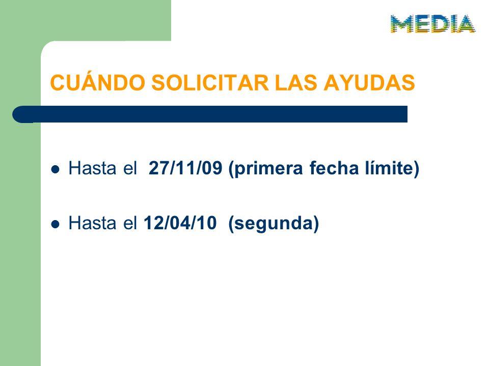CUÁNDO SOLICITAR LAS AYUDAS Hasta el 27/11/09 (primera fecha límite) Hasta el 12/04/10 (segunda)
