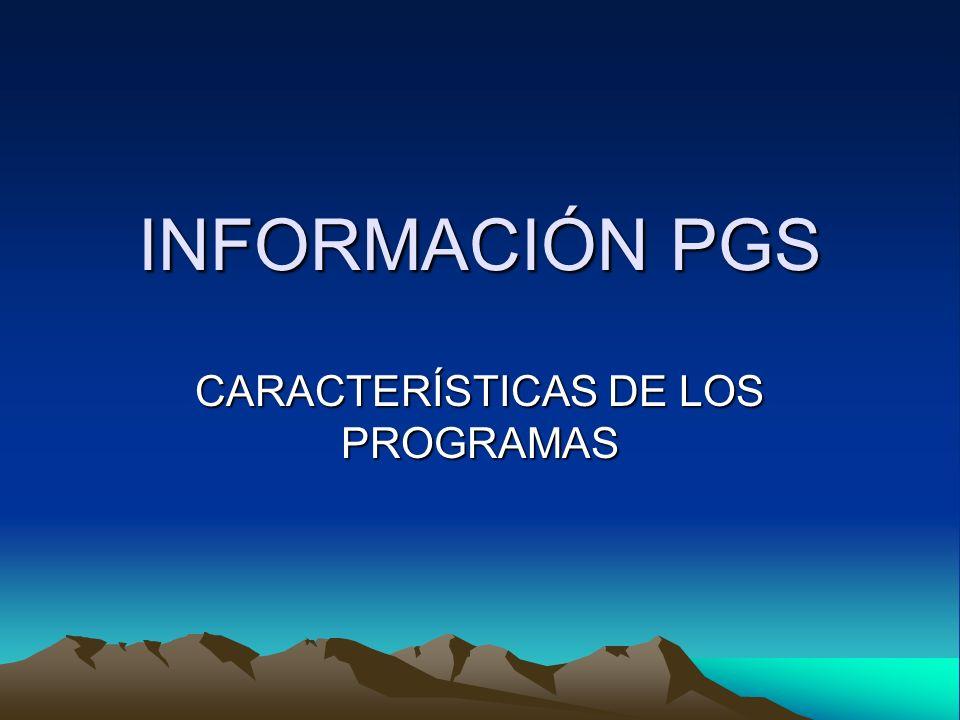 INFORMACIÓN PGS CARACTERÍSTICAS DE LOS PROGRAMAS