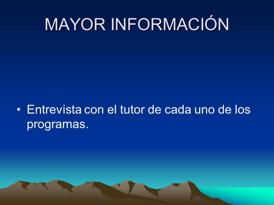 MAYOR INFORMACIÓN Entrevista con el tutor de cada uno de los programas.