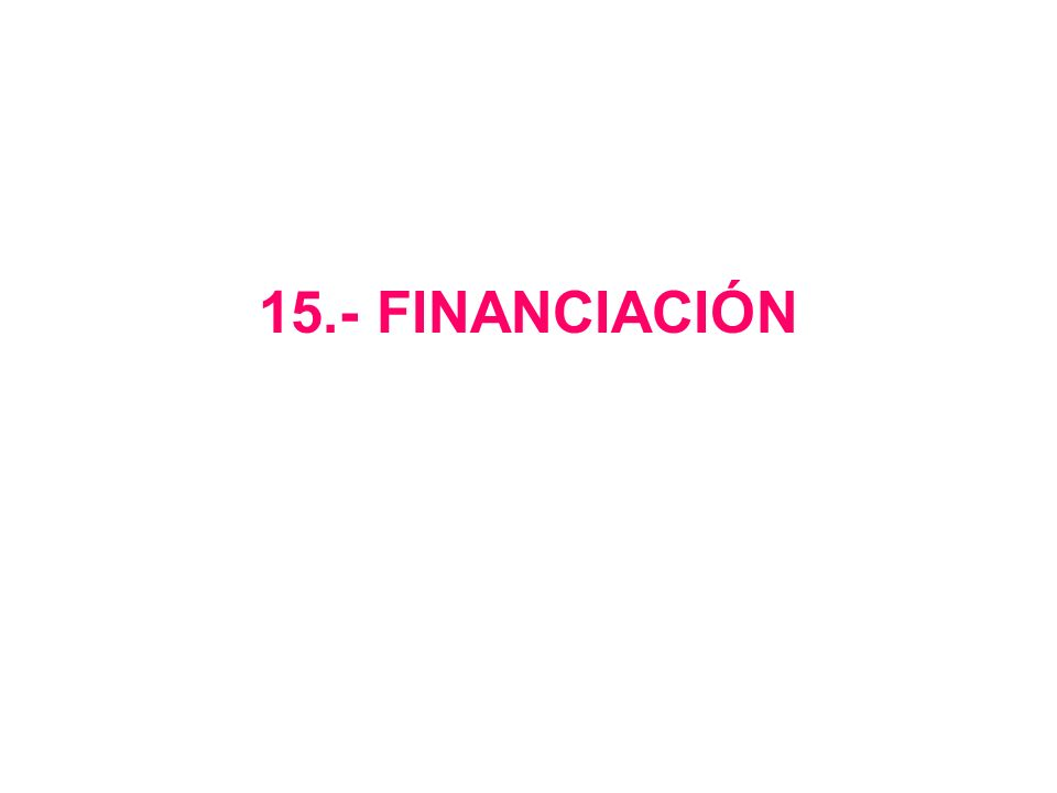 15.- FINANCIACIÓN