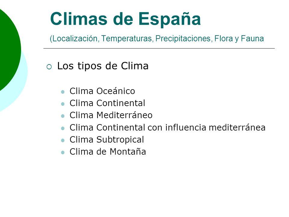 Climas de España (Localización, Temperaturas, Precipitaciones, Flora y Fauna Los tipos de Clima Clima Oceánico Clima Continental Clima Mediterráneo Cl