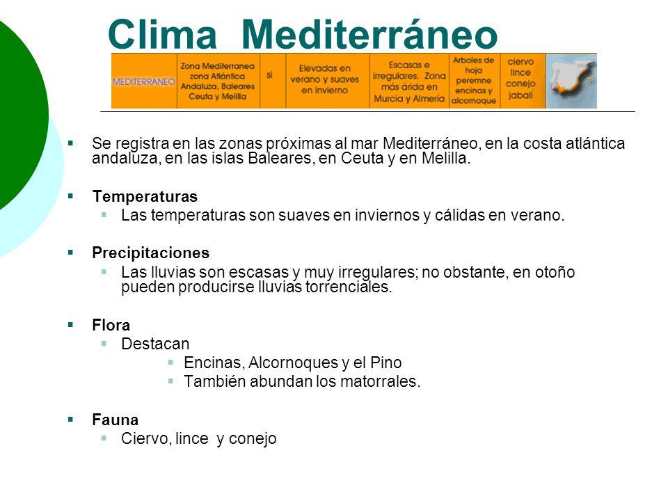 Clima Mediterráneo Se registra en las zonas próximas al mar Mediterráneo, en la costa atlántica andaluza, en las islas Baleares, en Ceuta y en Melilla