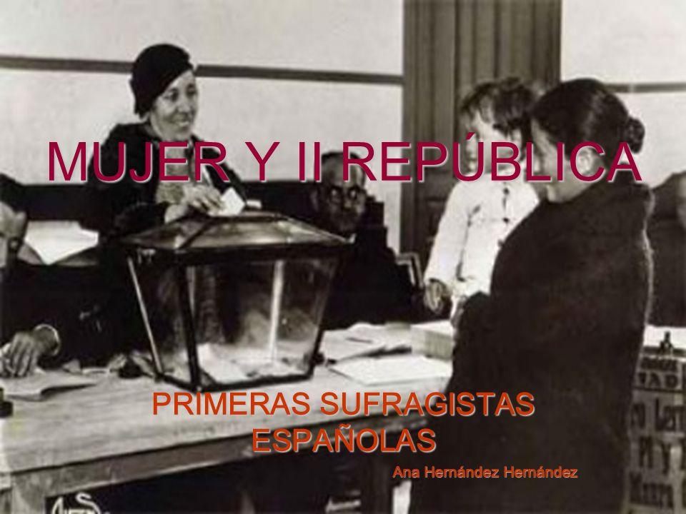 MUJER Y II REPÚBLICA PRIMERAS SUFRAGISTAS ESPAÑOLAS Ana Hernández Hernández