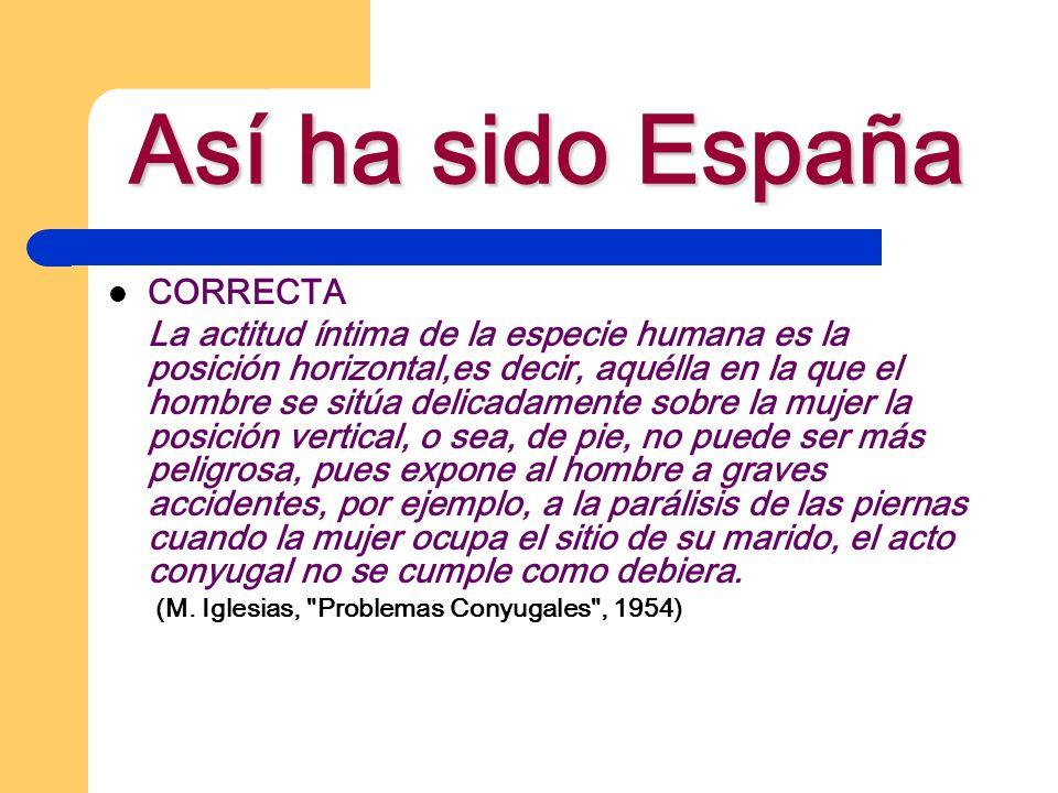 Así ha sido España CORRECTA La actitud íntima de la especie humana es la posición horizontal,es decir, aquélla en la que el hombre se sitúa delicadame