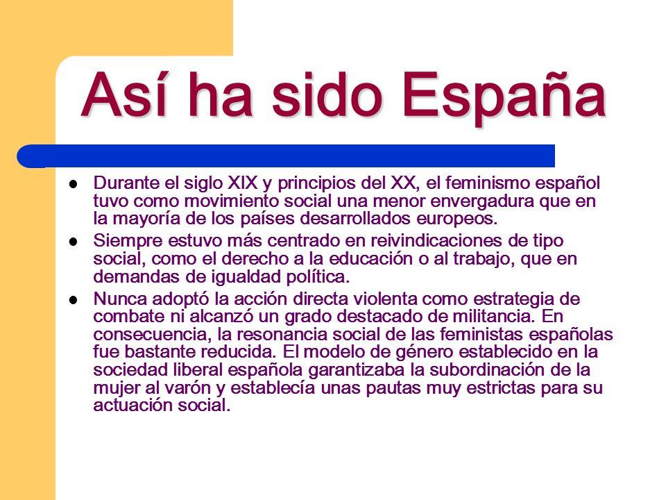 Así ha sido España Durante el siglo XIX y principios del XX, el feminismo español tuvo como movimiento social una menor envergadura que en la mayoría