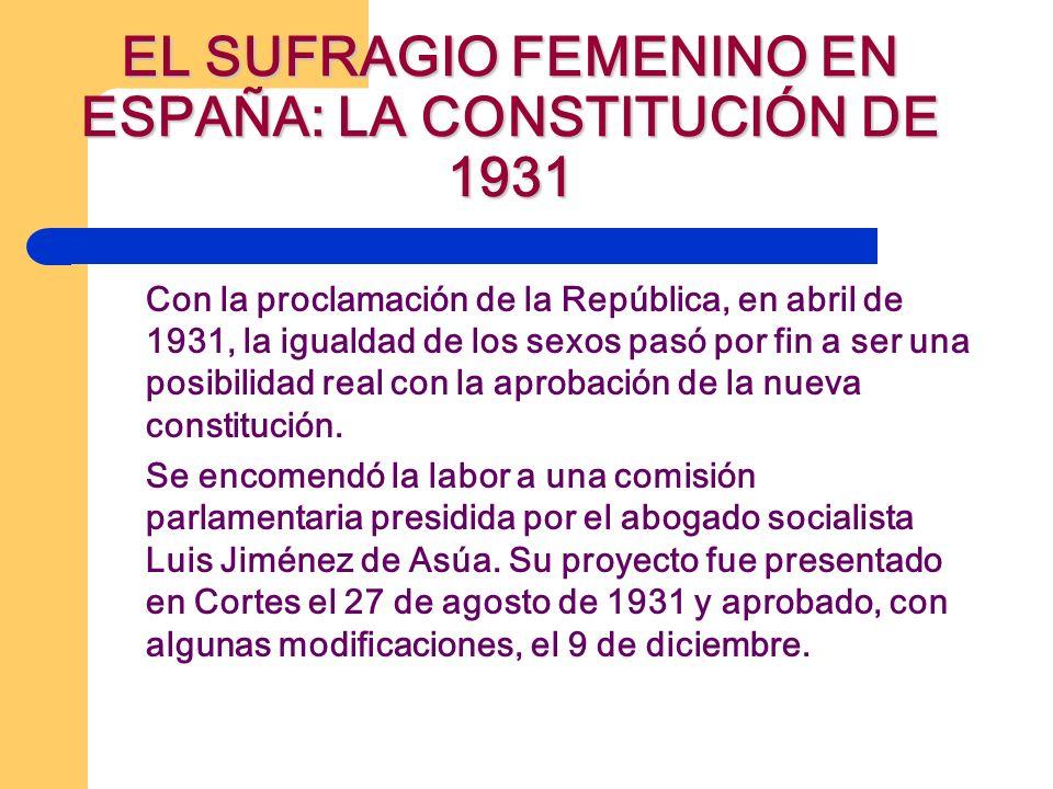 EL SUFRAGIO FEMENINO EN ESPAÑA: LA CONSTITUCIÓN DE 1931 Con la proclamación de la República, en abril de 1931, la igualdad de los sexos pasó por fin a
