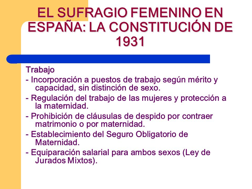 EL SUFRAGIO FEMENINO EN ESPAÑA: LA CONSTITUCIÓN DE 1931 Trabajo - Incorporación a puestos de trabajo según mérito y capacidad, sin distinción de sexo.