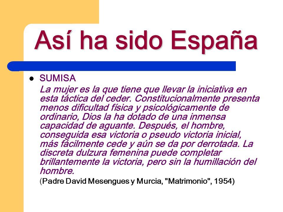 Así ha sido España SUMISA La mujer es la que tiene que llevar la iniciativa en esta táctica del ceder. Constitucionalmente presenta menos dificultad f