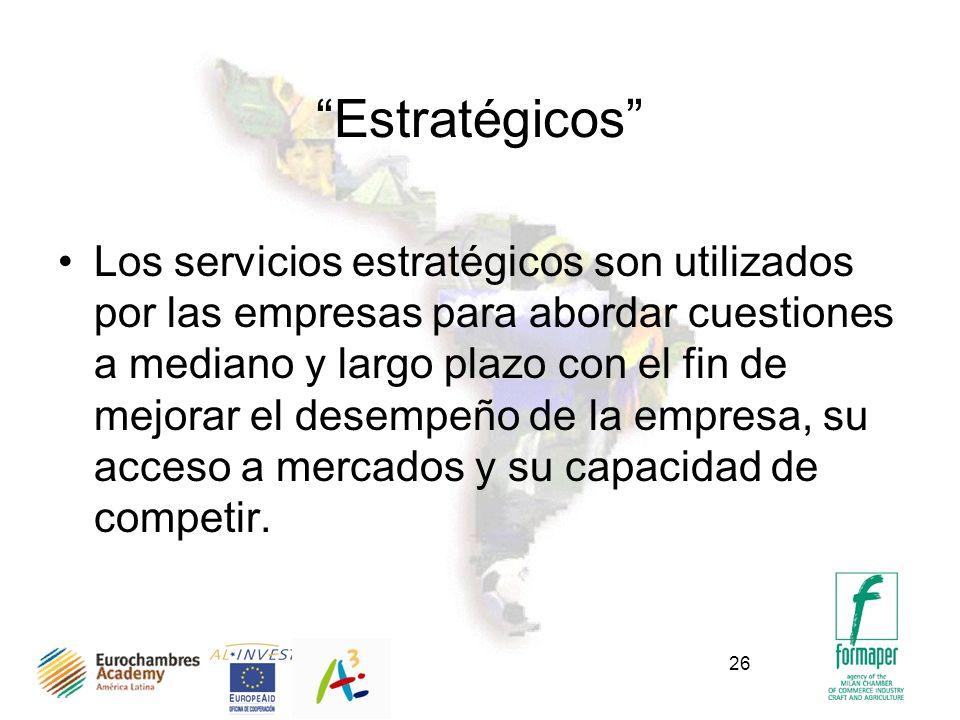 26 Estratégicos Los servicios estratégicos son utilizados por las empresas para abordar cuestiones a mediano y largo plazo con el fin de mejorar el desempeño de la empresa, su acceso a mercados y su capacidad de competir.