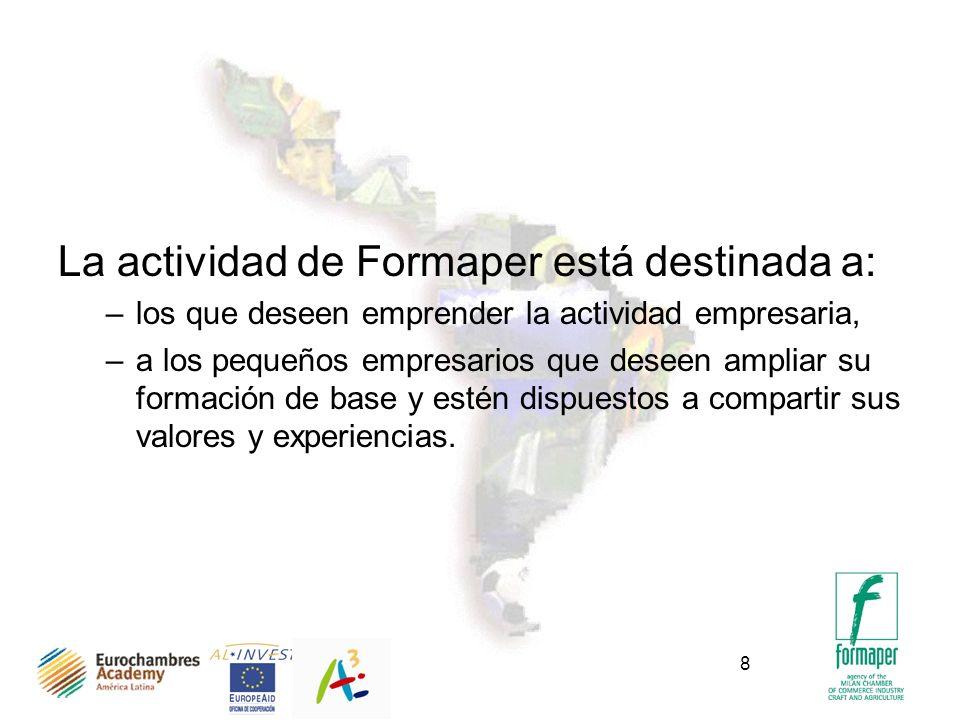 8 La actividad de Formaper está destinada a: –los que deseen emprender la actividad empresaria, –a los pequeños empresarios que deseen ampliar su formación de base y estén dispuestos a compartir sus valores y experiencias.