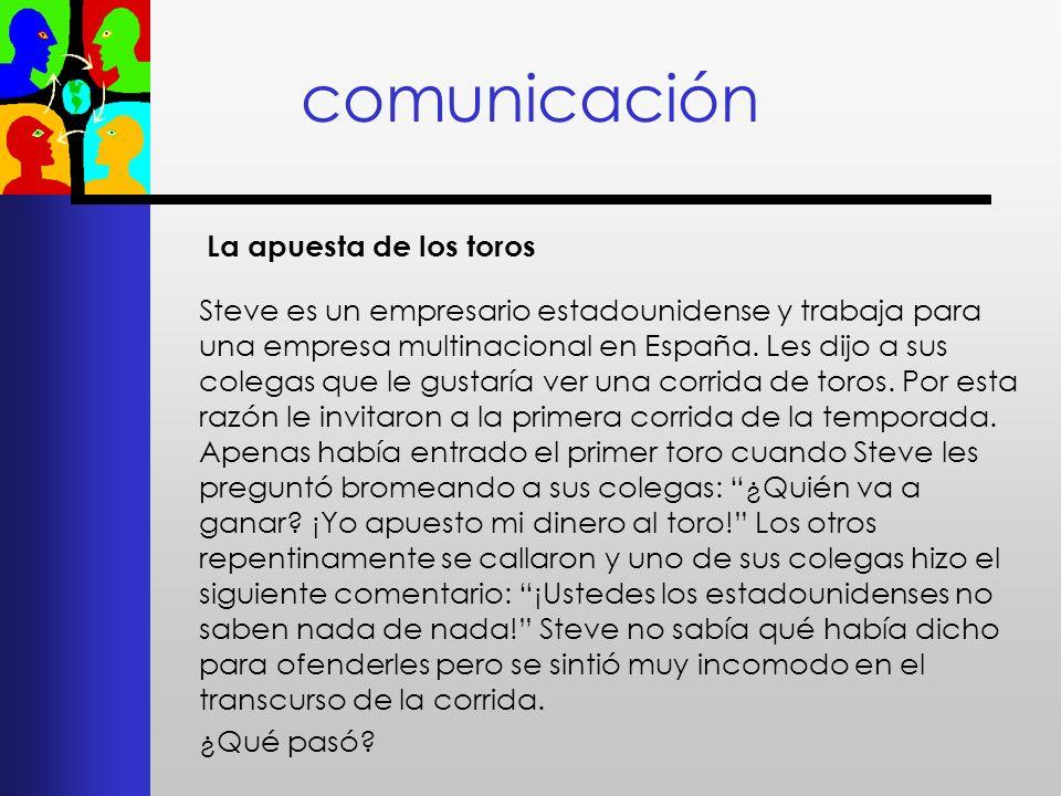 comunicación La apuesta de los toros Steve es un empresario estadounidense y trabaja para una empresa multinacional en España. Les dijo a sus colegas