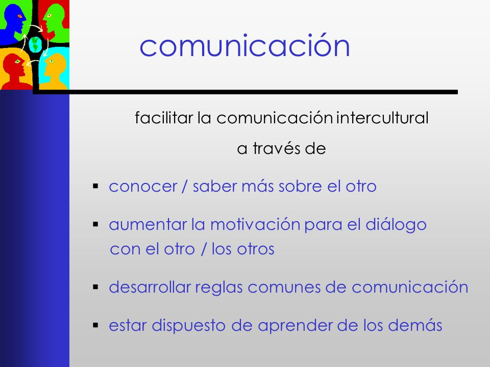 comunicación facilitar la comunicación intercultural a través de conocer / saber más sobre el otro aumentar la motivación para el diálogo con el otro
