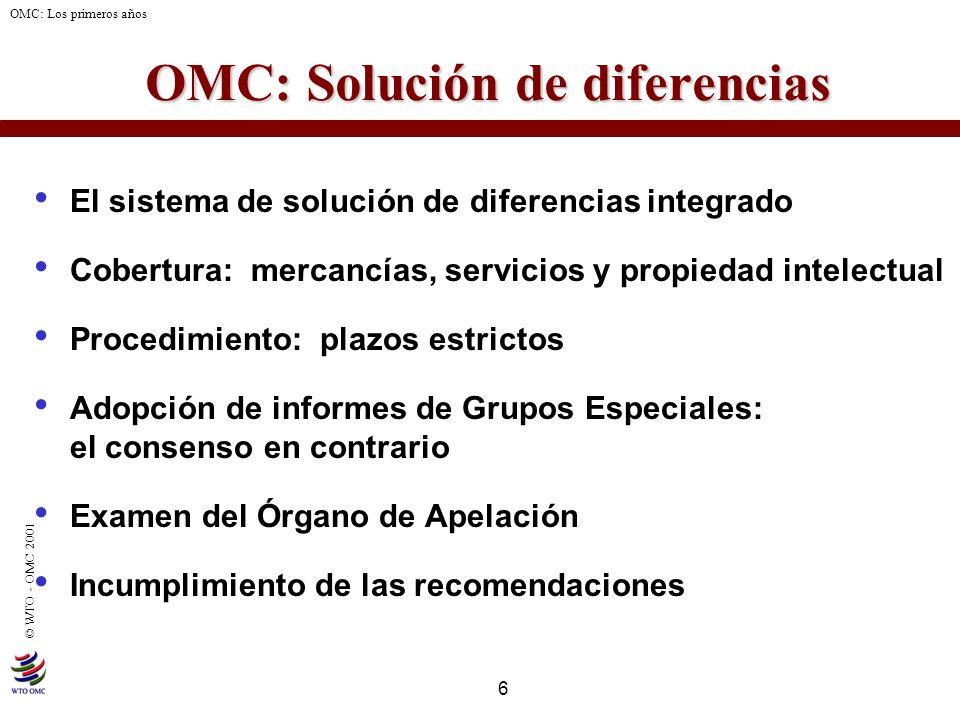 6 © WTO - OMC 2001 OMC: Los primeros años OMC: Solución de diferencias El sistema de solución de diferencias integrado Cobertura: mercancías, servicio