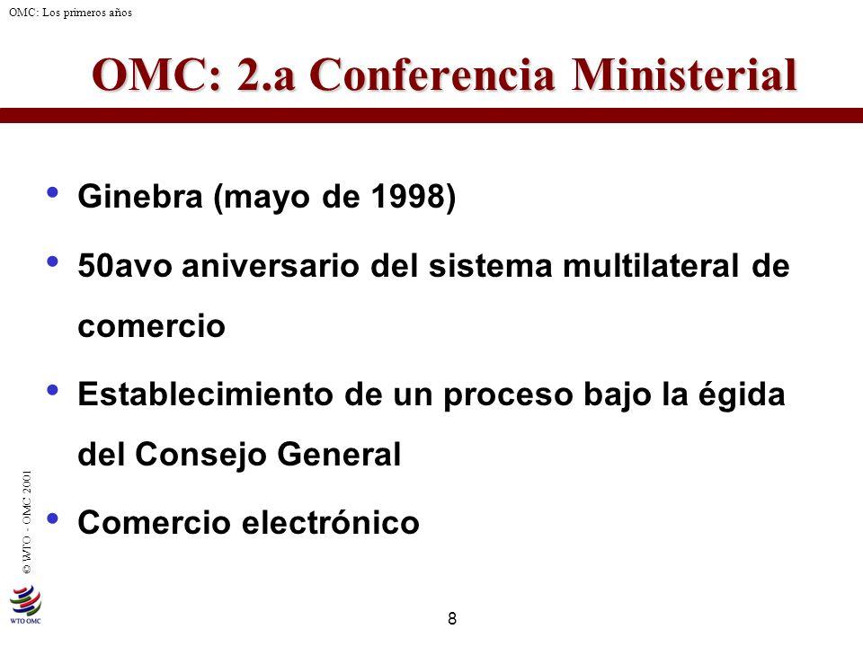 8 © WTO - OMC 2001 OMC: Los primeros años OMC: 2.a Conferencia Ministerial OMC: 2.a Conferencia Ministerial Ginebra (mayo de 1998) 50avo aniversario d