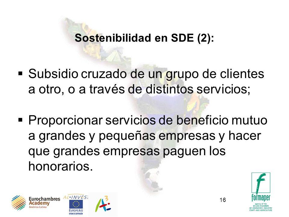 16 Sostenibilidad en SDE (2): Subsidio cruzado de un grupo de clientes a otro, o a través de distintos servicios; Proporcionar servicios de beneficio mutuo a grandes y pequeñas empresas y hacer que grandes empresas paguen los honorarios.