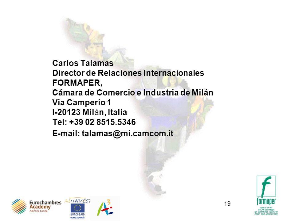 19 Carlos Talamas Director de Relaciones Internacionales FORMAPER, Cámara de Comercio e Industria de Milán Via Camperio 1 I-20123 Milán, Italia Tel: +39 02 8515.5346 E-mail: talamas@mi.camcom.it