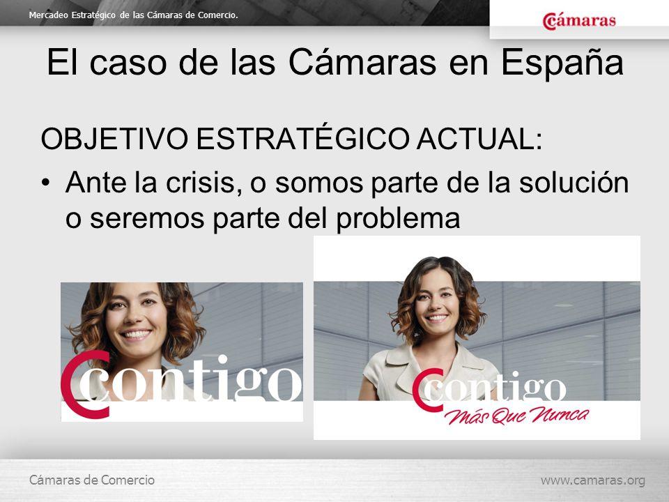 Mercadeo Estratégico de las Cámaras de Comercio. C á maras de Comerciowww.camaras.org El caso de las Cámaras en España OBJETIVO ESTRATÉGICO ACTUAL: An