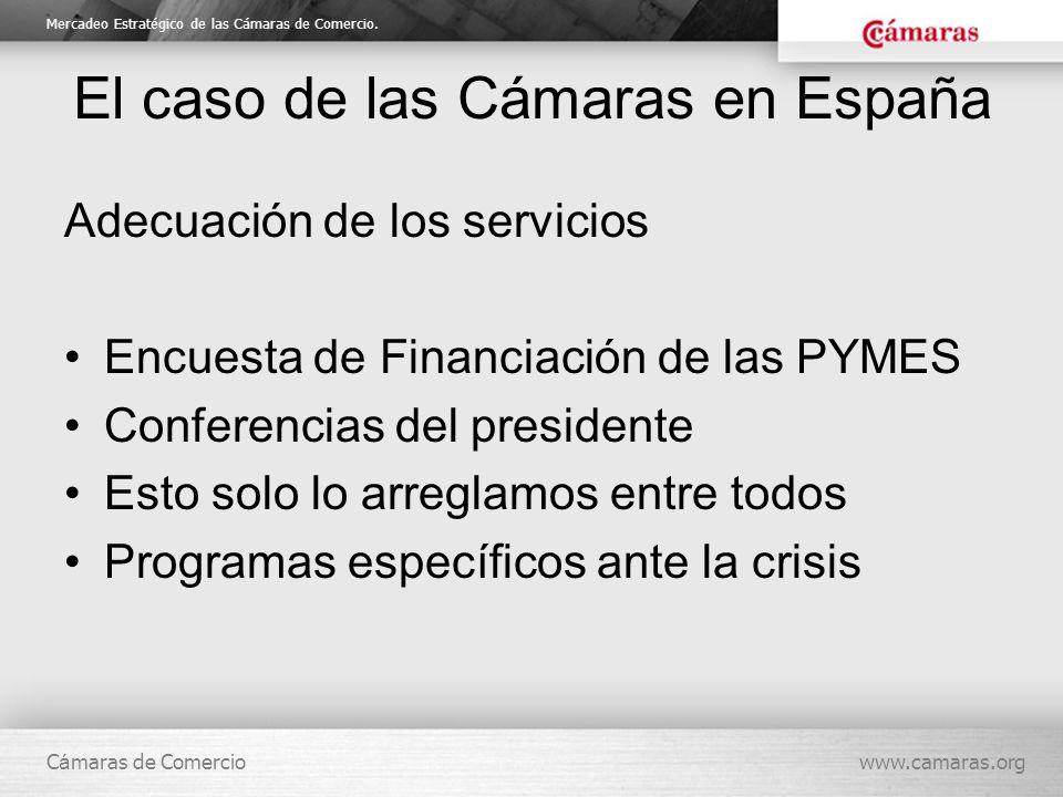 Mercadeo Estratégico de las Cámaras de Comercio. C á maras de Comerciowww.camaras.org El caso de las Cámaras en España Adecuación de los servicios Enc
