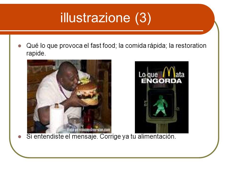 illustrazione (3) Qué lo que provoca el fast food; la comida rápida; la restoration rapide. Si entendiste el mensaje. Corrige ya tu alimentación.