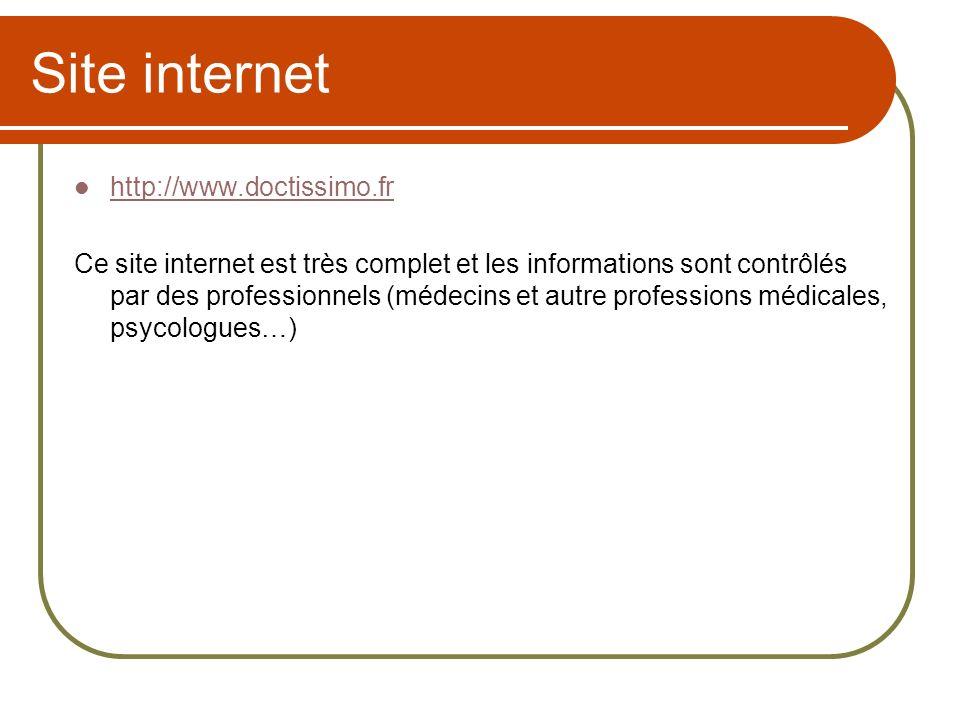 Site internet http://www.doctissimo.fr Ce site internet est très complet et les informations sont contrôlés par des professionnels (médecins et autre