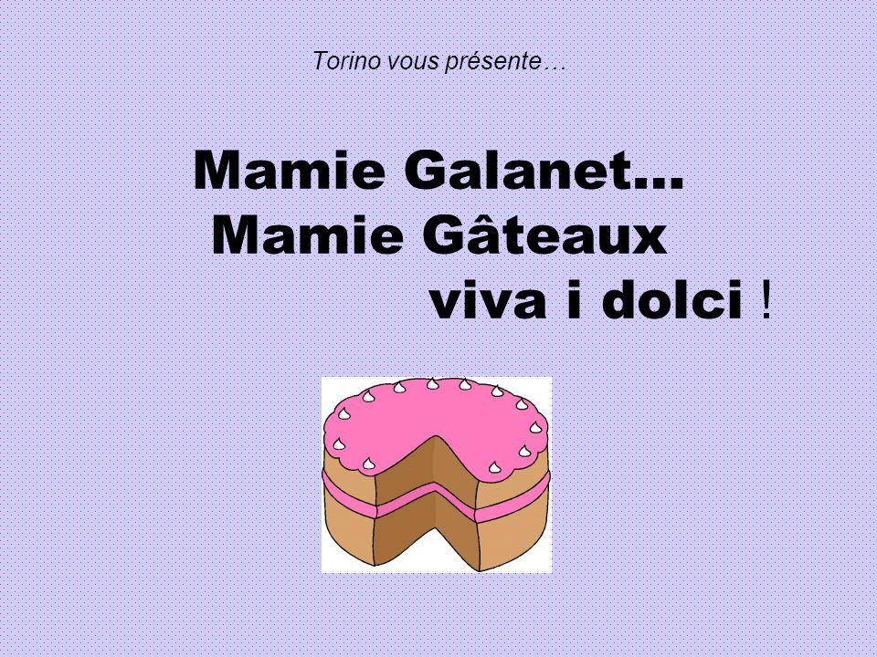 Torino vous présente… Mamie Galanet… Mamie Gâteaux viva i dolci !