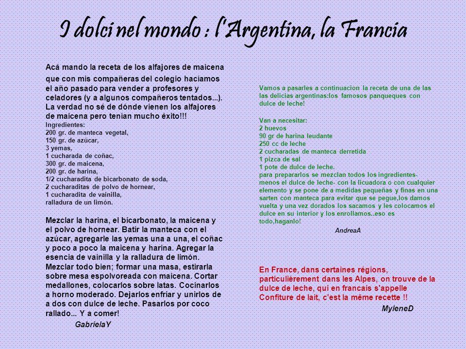 I dolci nel mondo : lArgentina, la Francia Acá mando la receta de los alfajores de maicena que con mis compañeras del colegio hacíamos el año pasado p
