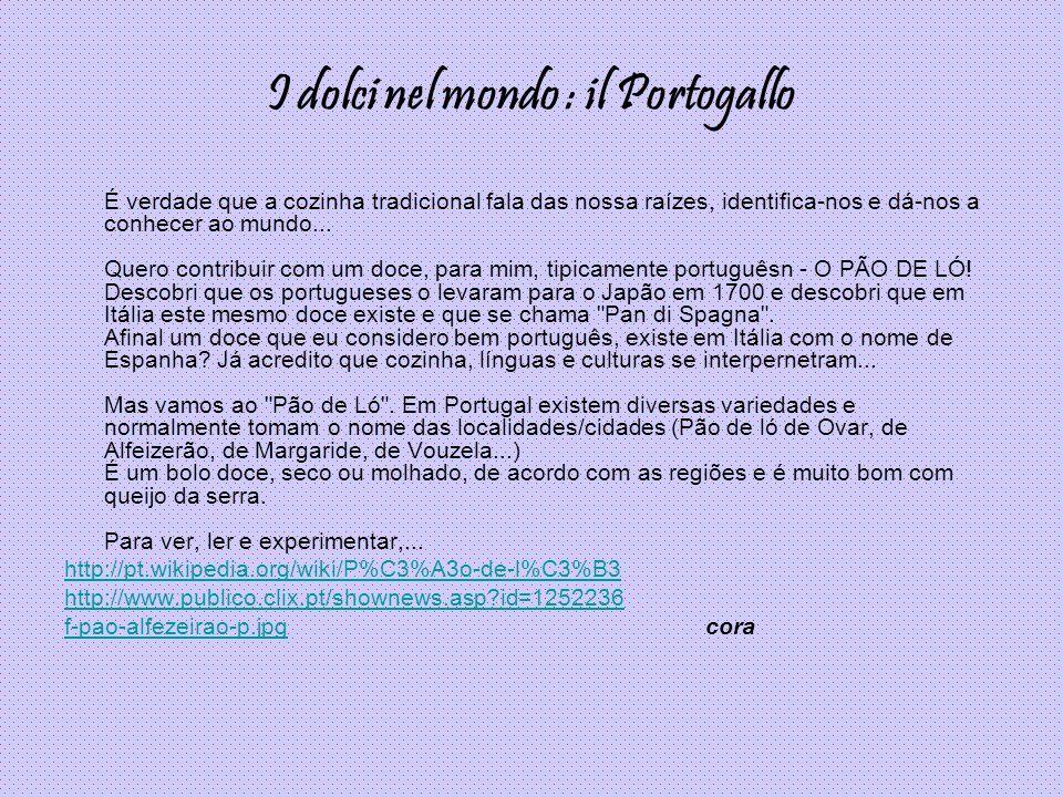 I dolci nel mondo : il Portogallo É verdade que a cozinha tradicional fala das nossa raízes, identifica-nos e dá-nos a conhecer ao mundo...
