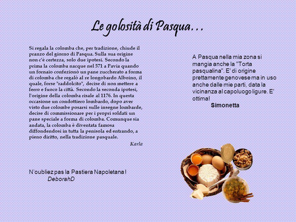 Le golosità di Pasqua… Si regala la colomba che, per tradizione, chiude il pranzo del giorno di Pasqua. Sulla sua origine non c'è certezza, solo due i
