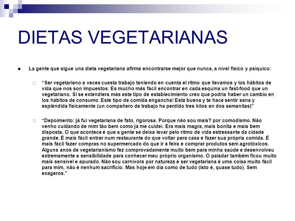 DIETAS VEGETARIANAS La gente que sigue una dieta vegetariana afirma encontrarse mejor que nunca, a nivel físico y psíquico: Ser vegetariano a veces cu