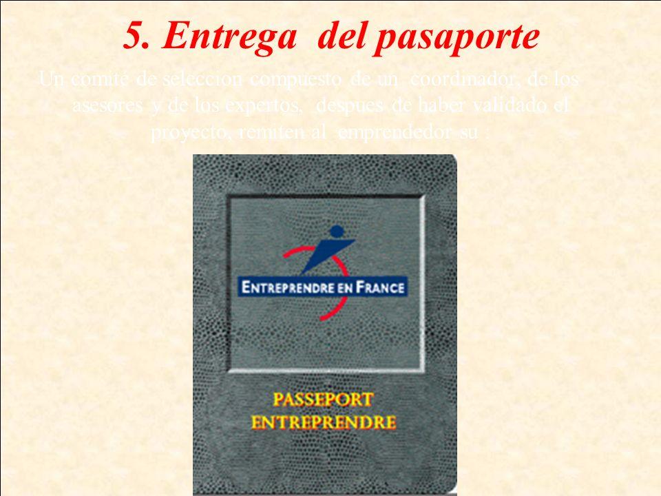 5. Entrega del pasaporte Un comité de seleccion compuesto de un coordinador, de los asesores y de los expertos, despues de haber validado el proyecto,