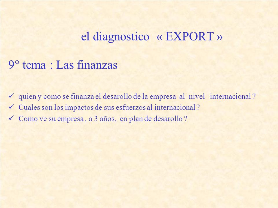 el diagnostico « EXPORT » 9° tema : Las finanzas quien y como se finanza el desarollo de la empresa al nivel internacional .