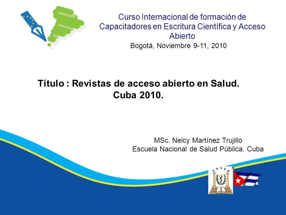 Curso Internacional de formación de Capacitadores en Escritura Científica y Acceso Abierto Título : Revistas de acceso abierto en Salud. Cuba 2010. Bo