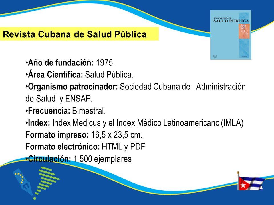Año de fundación: 1975. Área Científica: Salud Pública. Organismo patrocinador: Sociedad Cubana de Administración de Salud y ENSAP. Frecuencia: Bimest