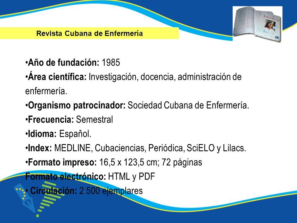 Año de fundación: 1985 Área científica: Investigación, docencia, administración de enfermería. Organismo patrocinador: Sociedad Cubana de Enfermería.