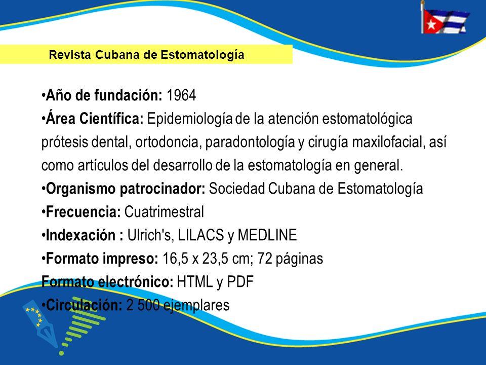 Año de fundación: 1964 Área Científica: Epidemiología de la atención estomatológica prótesis dental, ortodoncia, paradontología y cirugía maxilofacial, así como artículos del desarrollo de la estomatología en general.