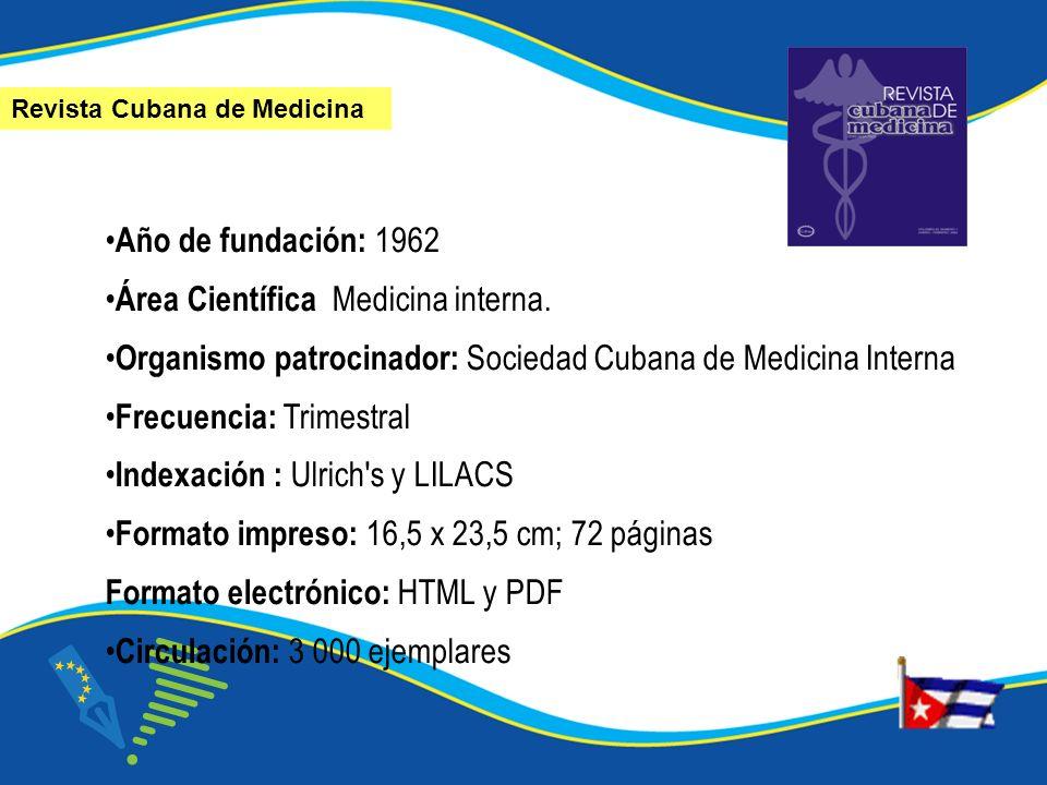 Año de fundación: 1962 Área Científica Medicina interna. Organismo patrocinador: Sociedad Cubana de Medicina Interna Frecuencia: Trimestral Indexación