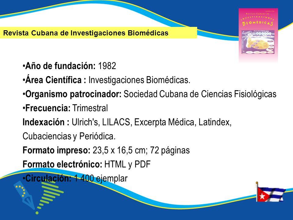 Año de fundación: 1982 Área Científica : Investigaciones Biomédicas. Organismo patrocinador: Sociedad Cubana de Ciencias Fisiológicas Frecuencia: Trim