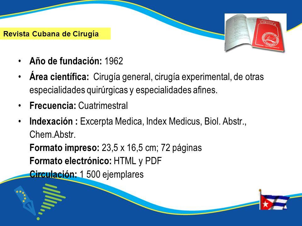 Año de fundación: 1962 Área científica: Cirugía general, cirugía experimental, de otras especialidades quirúrgicas y especialidades afines. Frecuencia