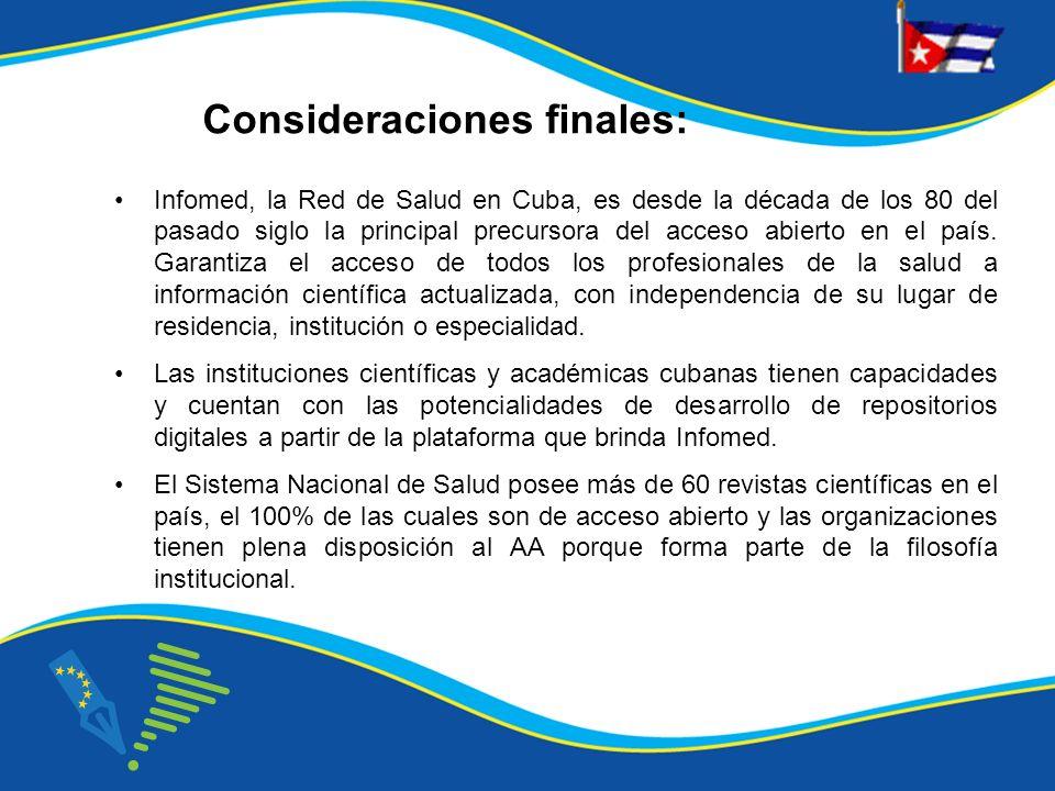 Consideraciones finales: Infomed, la Red de Salud en Cuba, es desde la década de los 80 del pasado siglo la principal precursora del acceso abierto en el país.