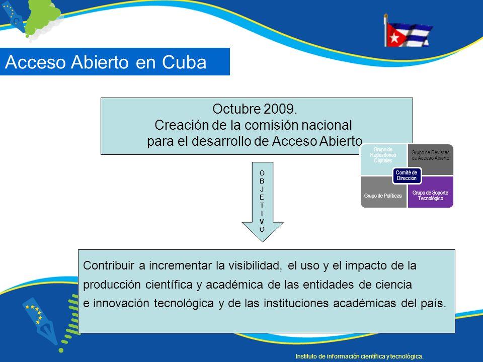 Octubre 2009. Creación de la comisión nacional para el desarrollo de Acceso Abierto. OBJETIVOOBJETIVO Contribuir a incrementar la visibilidad, el uso